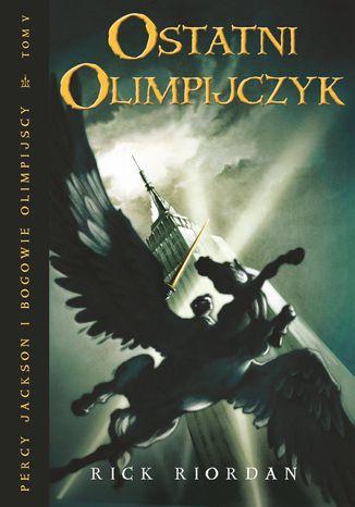Okładka książki/ebooka Ostatni Olimpijczyk. Tom V Percy Jackson i Bogowie Olimpijscy