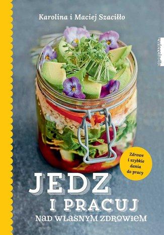 Okładka książki Jedz i pracuj nad własnym zdrowiem