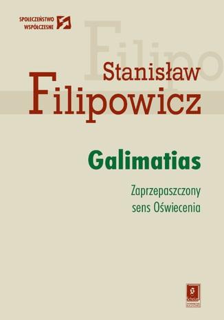 Okładka książki Galimatias. Zaprzepaszczony sens Oświecenia. Zaprzepaszczony sens Oświecenia