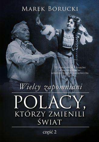 Okładka książki/ebooka Wielcy zapomniani. Polacy, którzy zmienili świat. Część 2