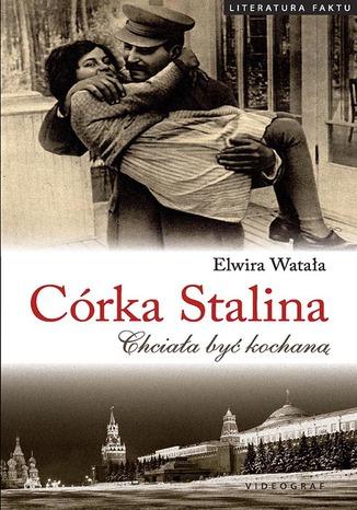 Okładka książki Córka Stalina. Chciała być kochaną