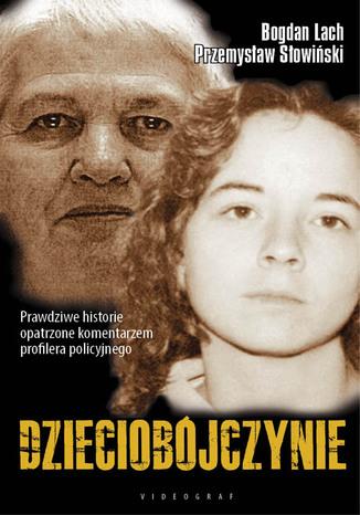 Okładka książki Dzieciobójczynie. Zbrodnie, które wstrząsnęły Polską i światem