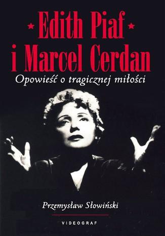Okładka książki Edith Piaf i Marcel Cerdan. Opowieść o tragicznej miłości