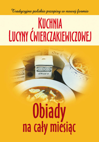 Okładka książki Kuchnia Ćwierczakiewiczowej. Obiady na cały miesiąc