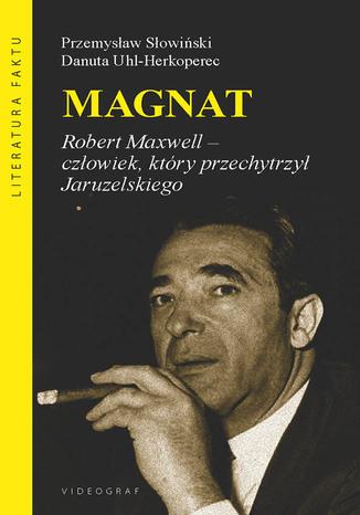 Okładka książki Magnat. Robert Maxwell - człowiek, który oszukał Jaruzelskiego