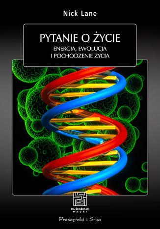 Okładka książki/ebooka Pytanie o życie. Energia,ewolucja i pochodzenie życia