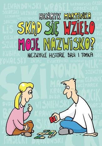 Okładka książki/ebooka Skąd się wzięło moje nazwisko ?. Niezwykłe historie Basi i Tomka