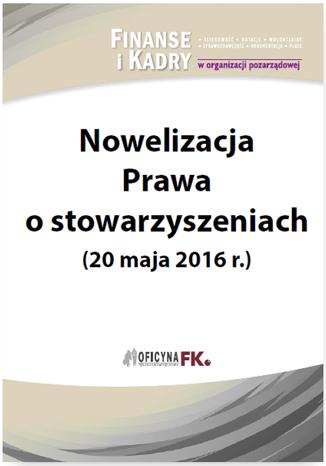 Okładka książki/ebooka Nowelizacja Prawa o stowarzyszeniach (20 maja 2016 r.)