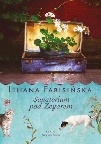Okładka książki/ebooka Sanatorium pod Zegarem Tom 1 Jak Pies z Kotem