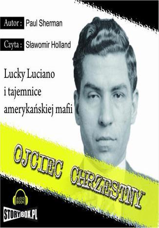 Okładka książki/ebooka Ojciec chrzestny. Lucky Luciano i tajemnice amerykańskiej mafii