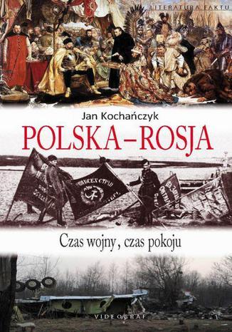Okładka książki/ebooka Polska-Rosja. Czas pokoju, czas wojny
