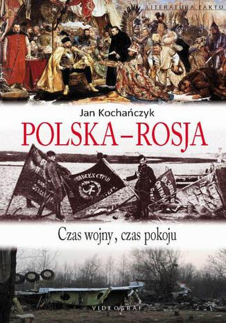 Okładka książki Polska-Rosja. Czas pokoju, czas wojny