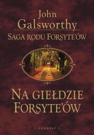 Okładka książki Saga rodu Forsyte'ów. Na giełdzie Forsythów