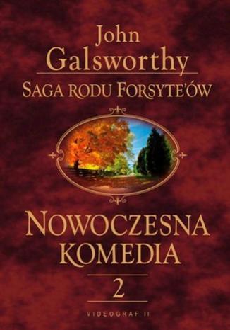 Okładka książki Saga rodu Forsyte'ów. Nowoczesna komedia. t.2. Milczące zaloty. Srebrna łyżka