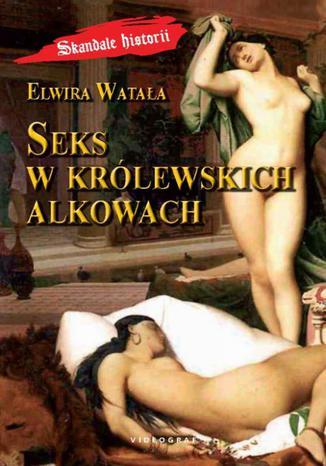 Okładka książki Seks w królewskich alkowach