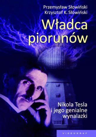 Okładka książki Władca piorunów. Nikola Tesla i jego genialne wynalazki