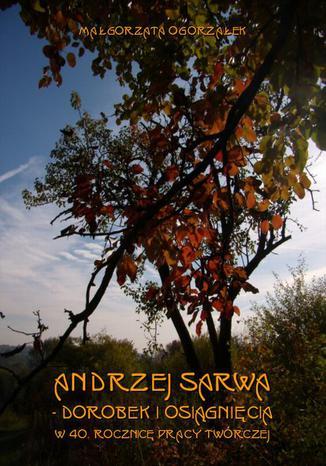 Okładka książki Andrzej Sarwa - dorobek i osiągnięcia w 40. rocznicę pracy twórczej