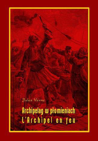 Okładka książki Archipelag w płomieniach. LArchipel en feu