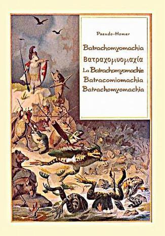 Okładka książki Batrachomyomachia. . La Batrachomyomachie. Batracomiomachia. Batrachomyomachia