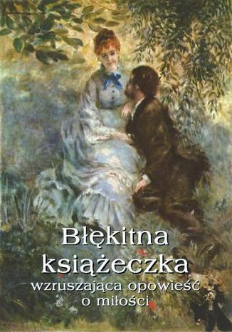 Okładka książki/ebooka Błękitna książeczka Wzruszająca opowieść o miłości