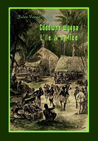 Okładka książki Cudowna wyspa. LÎle  hélice