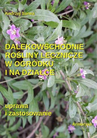 Okładka książki Dalekowschodnie rośliny lecznicze w ogródku i na działce