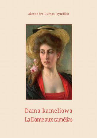 Okładka książki Dama kameliowa. La Dame aux camélias