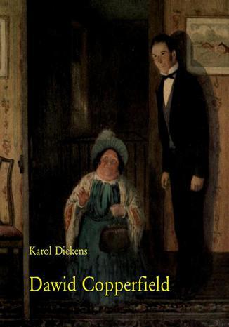 Okładka książki Dawid Copperfield przeł. Cecylia Niewiadomska