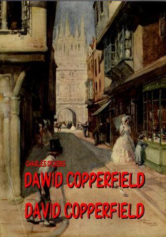 Okładka książki Dawid Copperfield. Dzieje, przygody, doświadczenia i zapiski Dawida Copperfielda