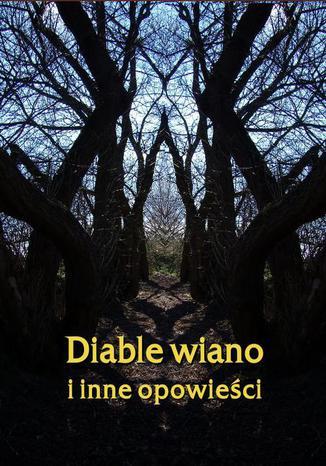 Okładka książki Diable wiano i inne, opowieści