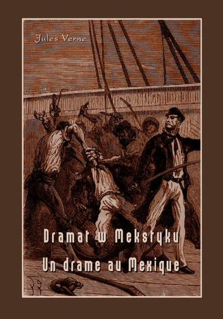 Okładka książki/ebooka Dramat w Meksyku. Un drame au Mexique
