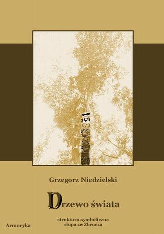 Okładka książki Drzewo świata. Struktura symboliczna słupa ze Zbrucza