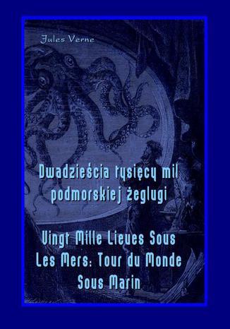 Okładka książki Dwadzieścia tysięcy mil podmorskiej żeglugi - Vingt Mille Lieues Sous Les Mers Tour du Monde Sous Marin