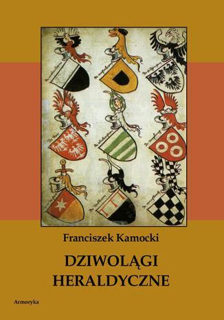 Okładka książki/ebooka Dziwolągi heraldyczne