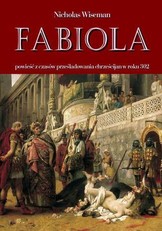 Okładka książki Fabiola. Powieść z czasów prześladowania chrześcijan w roku 302