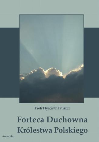 Okładka książki Forteca duchowna Królestwa Polskiego
