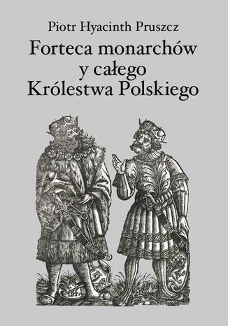 Okładka książki Forteca monarchów i całego Królestwa Polskiego duchowna