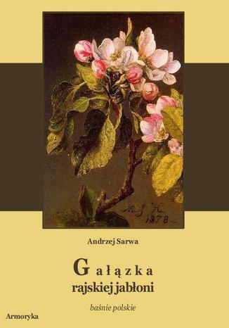 Okładka książki Gałązka rajskiej jabłoni. Baśnie polskie