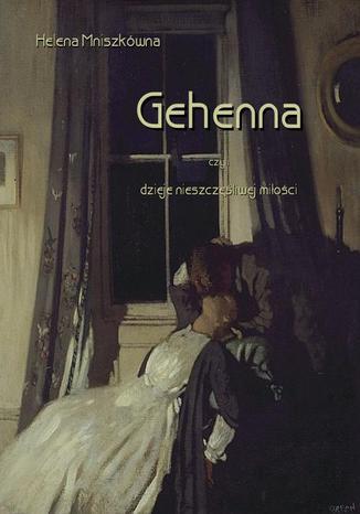 Okładka książki Gehenna, czyli dzieje nieszczęśliwej miłości