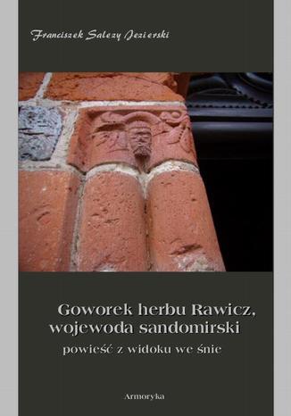 Okładka książki Goworek herbu Rawicz,  wojewoda sandomierski  powieść z widoku we śnie