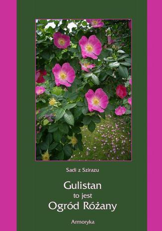 Okładka książki Gulistan, to jest ogród różany