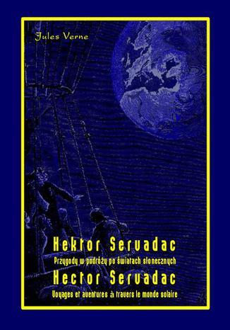 Okładka książki Hektor Servadac. Przygody w podróży po światach słonecznych. Hector Servadac. Voyages et aventures  travers le monde solaire