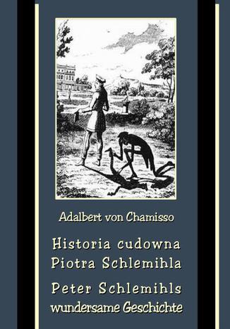 Okładka książki/ebooka Historia cudowna Piotra Schlemihla - Peter Schlemihls wundersame Geschichte