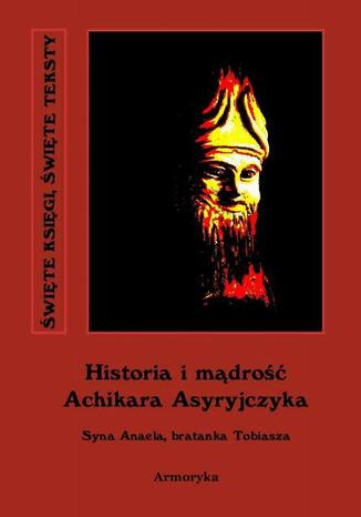 Okładka książki Historia i mądrość Achikara Asyryjczyka