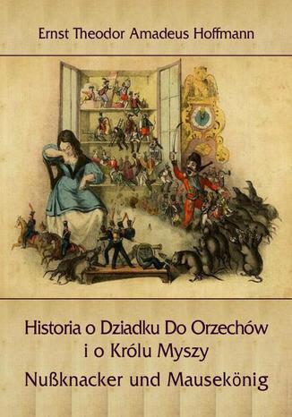 Okładka książki Historia o Dziadku Do Orzechów i o Królu Myszy