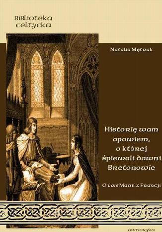 Okładka książki Historię wam opowiem , o której śpiewali dawni Bretonowie