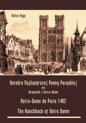 Okładka książki Katedra Najświętszej Panny Paryskiej. Dzwonnik z Notre-Dame. Notre-Dame de Paris 1482. The Hunchback of Notre Dame