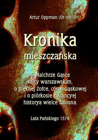 Okładka książki Kronika mieszczańska. O Malchrze Gąsce rajcy warszawskim, o pięknej Zofce, córze Gąskowej...