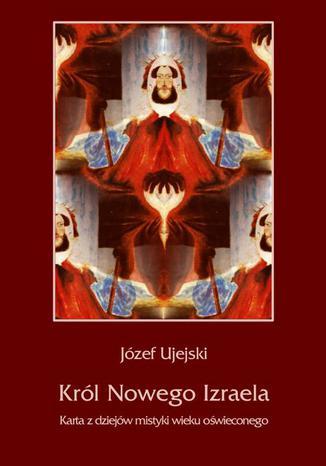 Okładka książki Król Nowego Izraela. Karta z dziejów mistyki wieku oświeconego