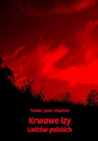 Okładka książki Krwawe łzy unitów polskich